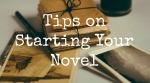 Tips on Starting Your Novel